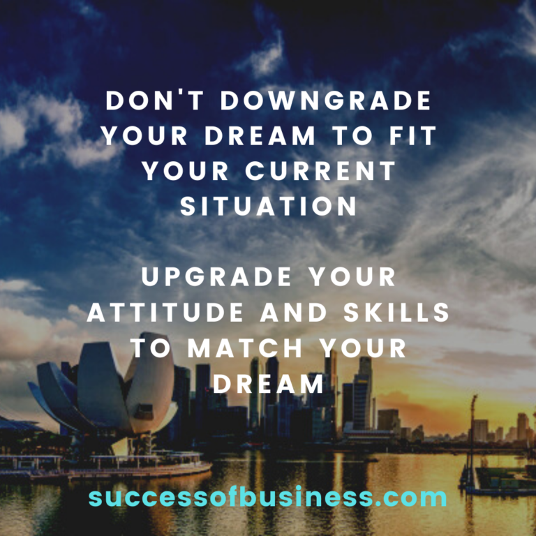 Don't downgrade your dream to fit your current situation